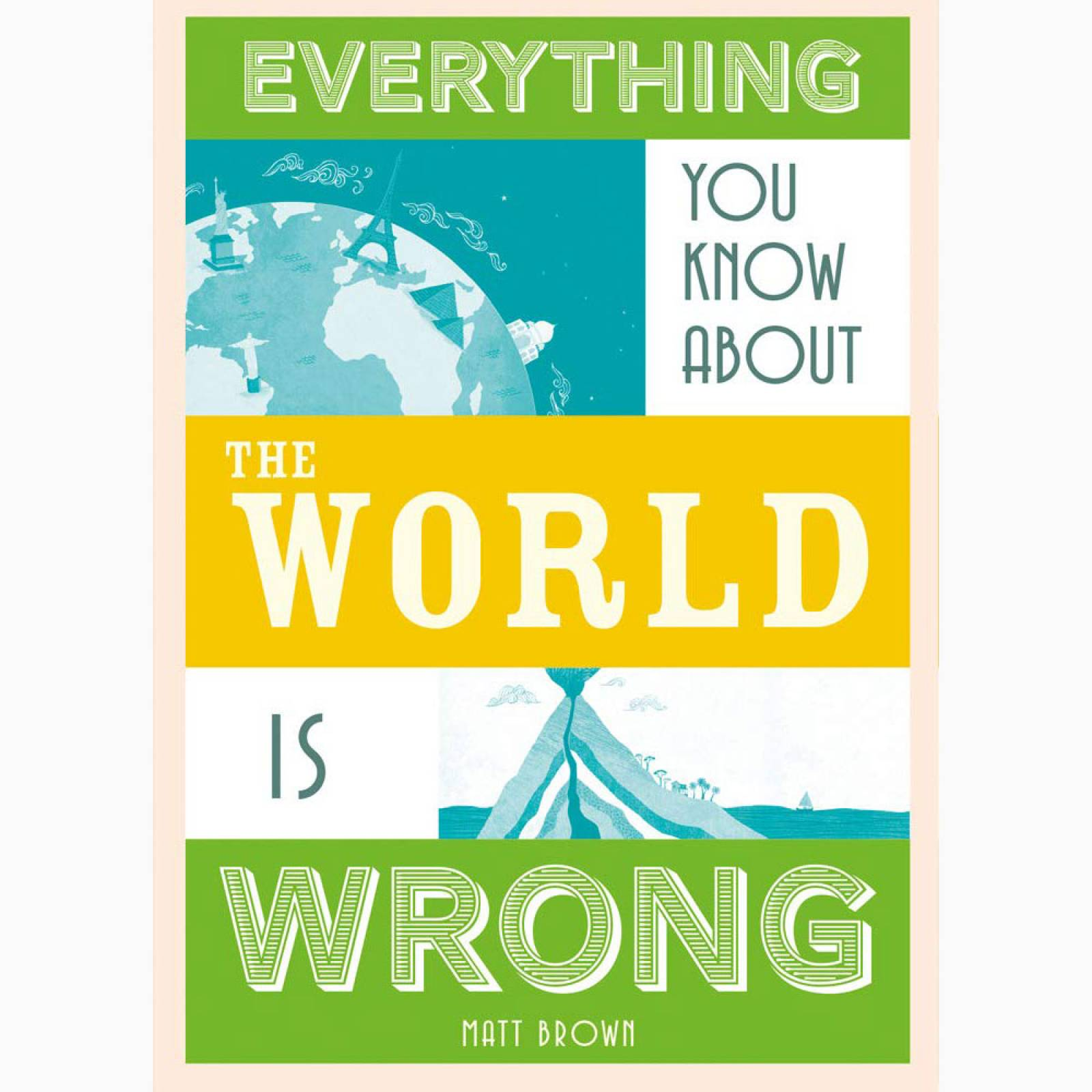 Everything You Know About The World Is Wrong - Hardback Book