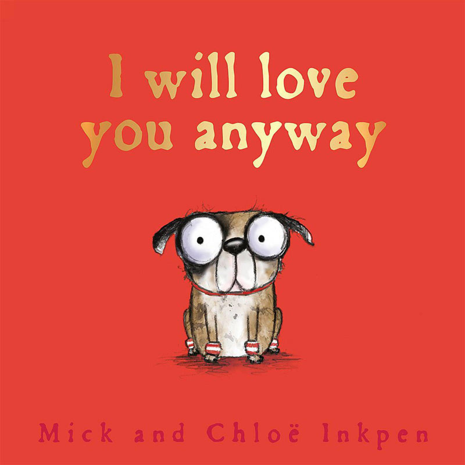 I Will Love You Anyway - Hardback Book