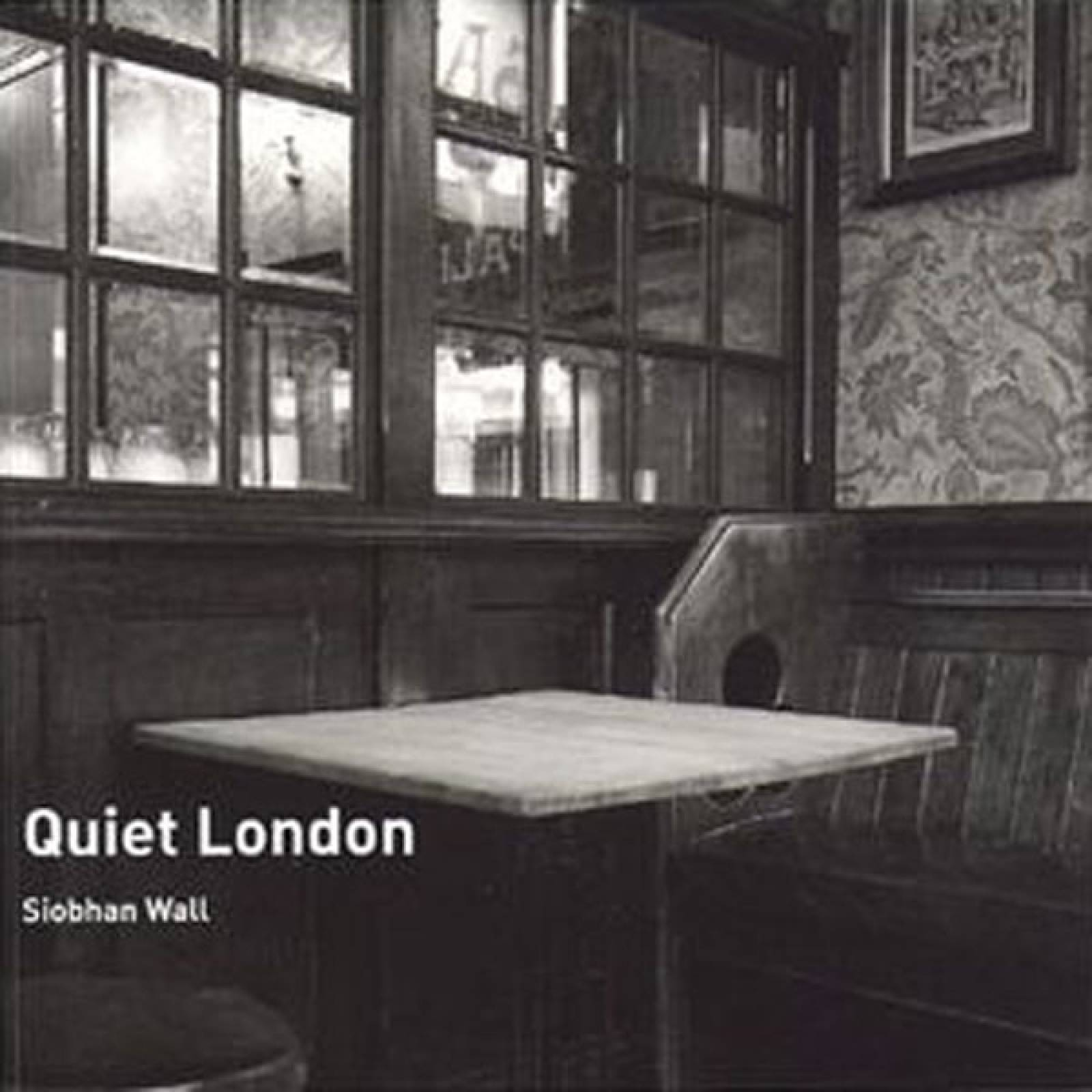 Quiet London Book By Siobhan Wall.
