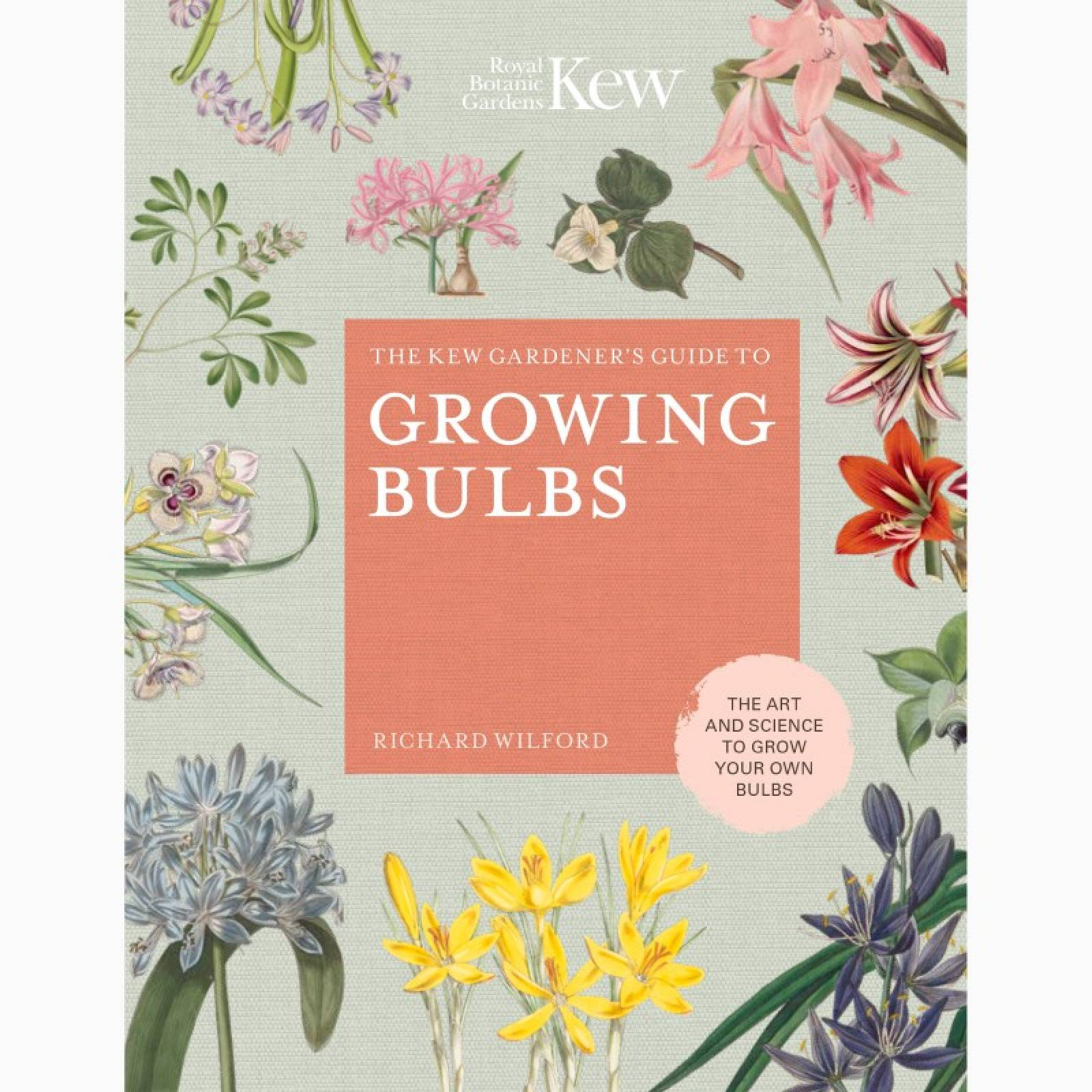 The Kew Gardener's Guide to Growing Bulbs - Hardback Book