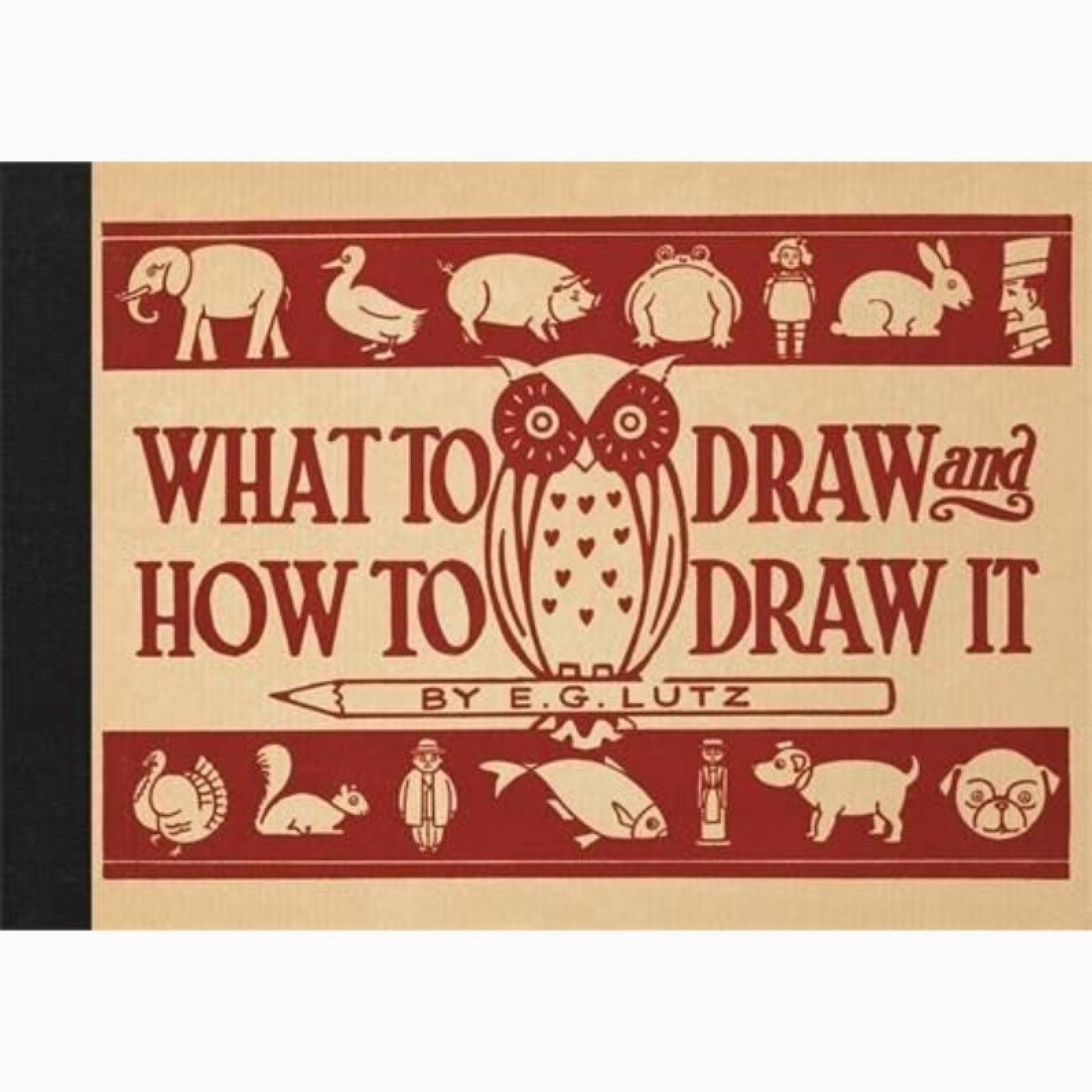 What To Draw And How To Draw It - Hardback Book