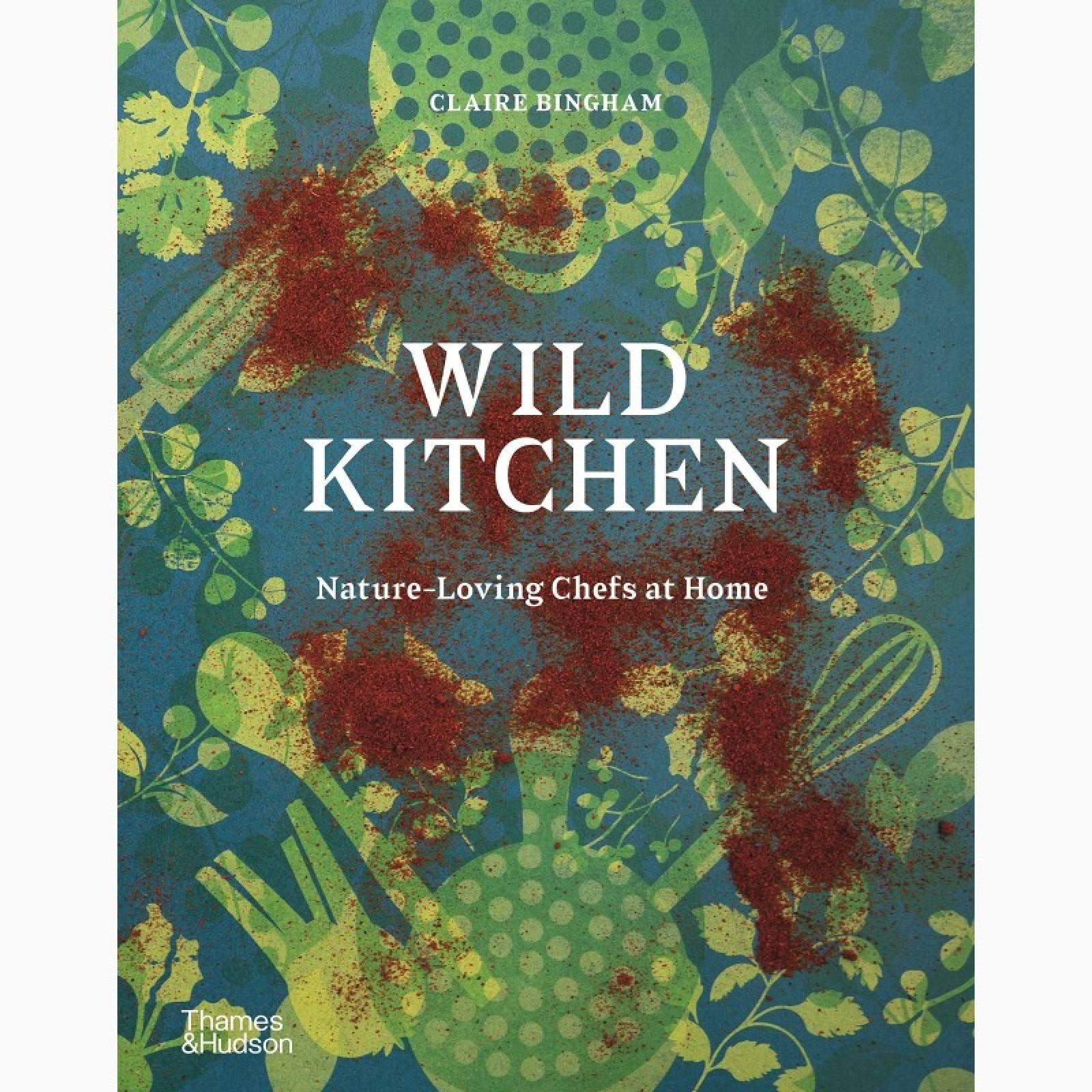 Wild Kitchen: Nature Loving Chefs At Home - Hardback Book