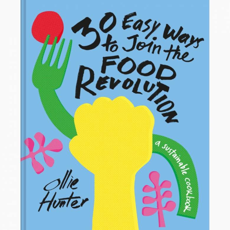 30 Easy Ways to Join the Food Revolution - Hardback Book