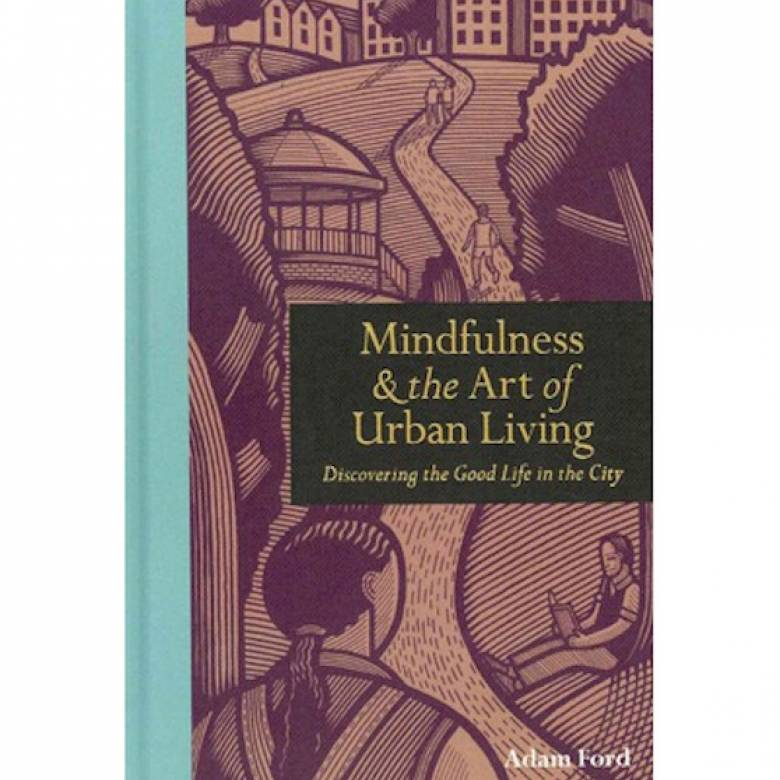 Mindfulness And The Art Of Urban Living Hardback Book