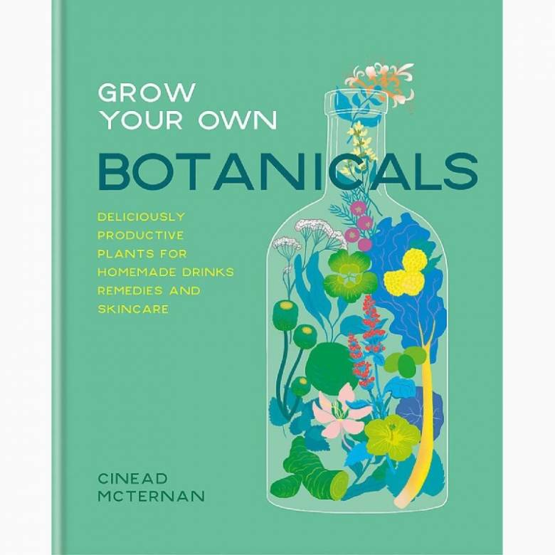 Grow Your Own Botanicals - Hardback Book