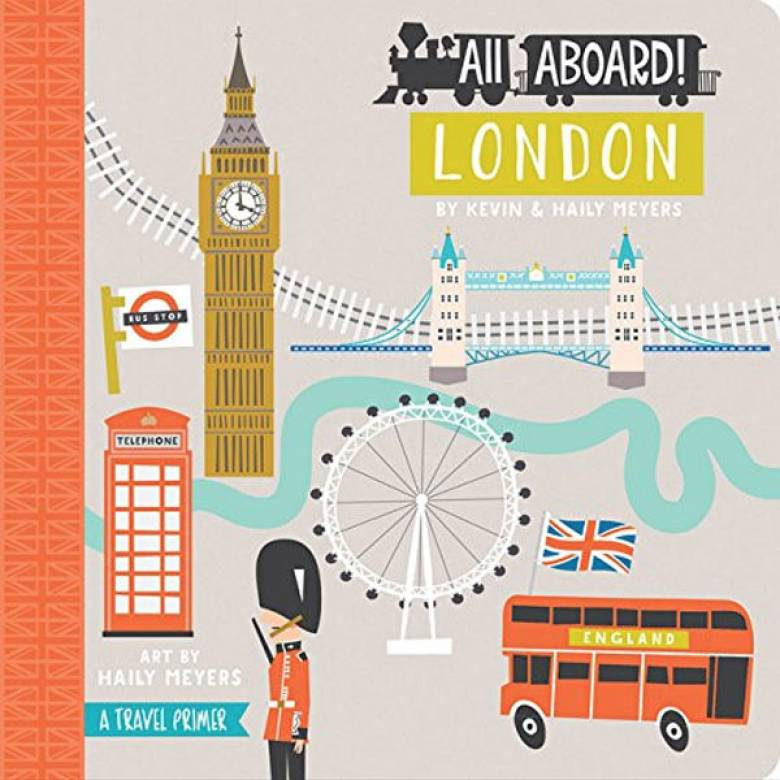 All Aboard London Board Book By Haily and Kevin Meyers