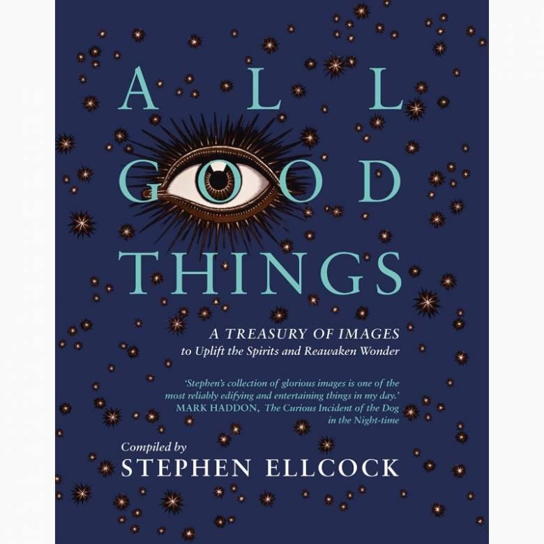 All Good Things By Stephen Ellcock - Hardback Book