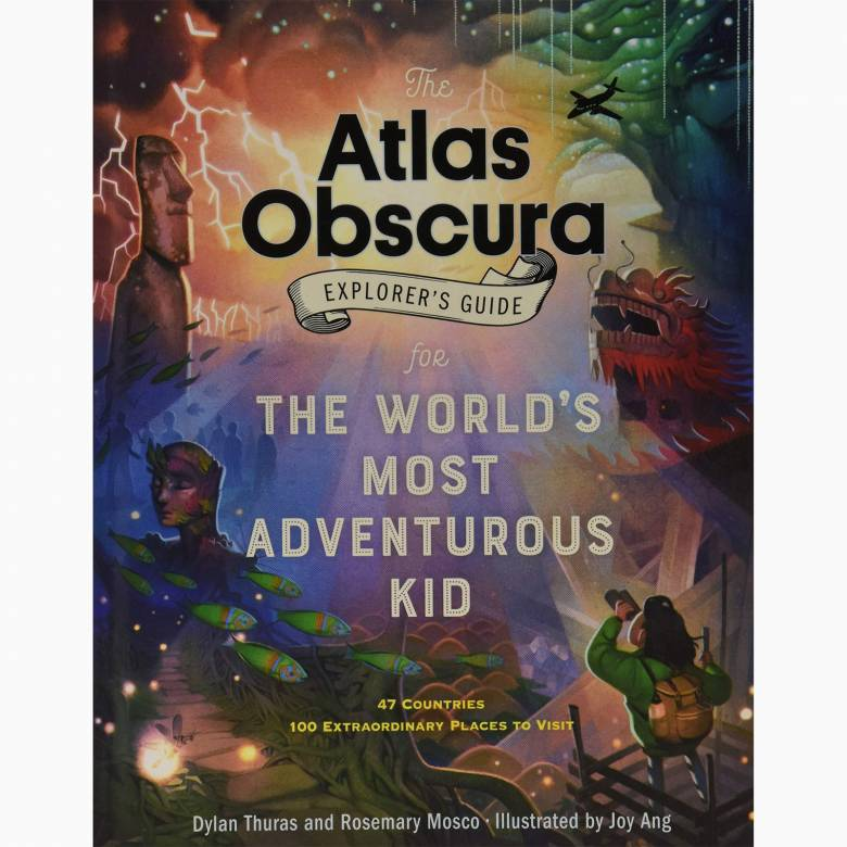 Atlas Obscura Explorer's Guide for the Most Adventurous Kid