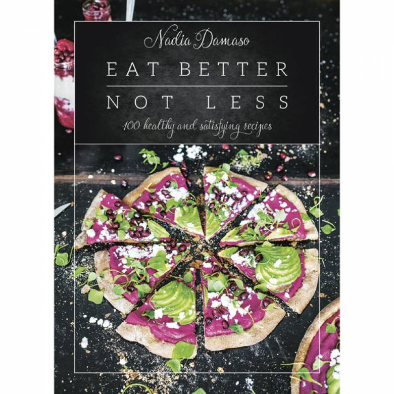 Eat Better Not Less By Nadia Damaso Hardback Book