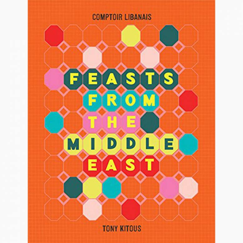Feasts From The Middle East - Comptoir Libanais - Hardback Book