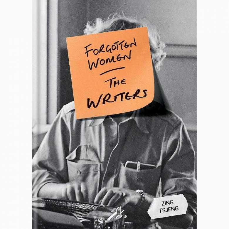 Forgotten Women: The Writers By Zing Tsjeng - Hardback Book