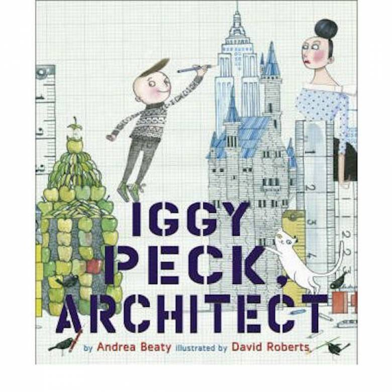 Iggy Peck Architect By Andrea Beatty And David Roberts