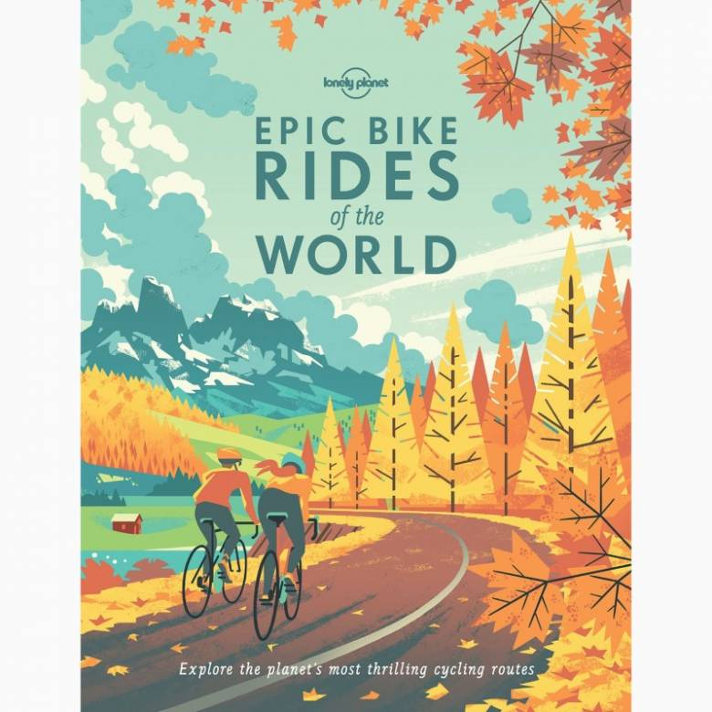 Lonely Planet Epic Bike Rides Of The World - Hardback Book