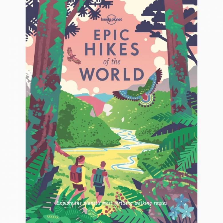 Lonely Planet Epic Hikes Of The World - Hardback Book