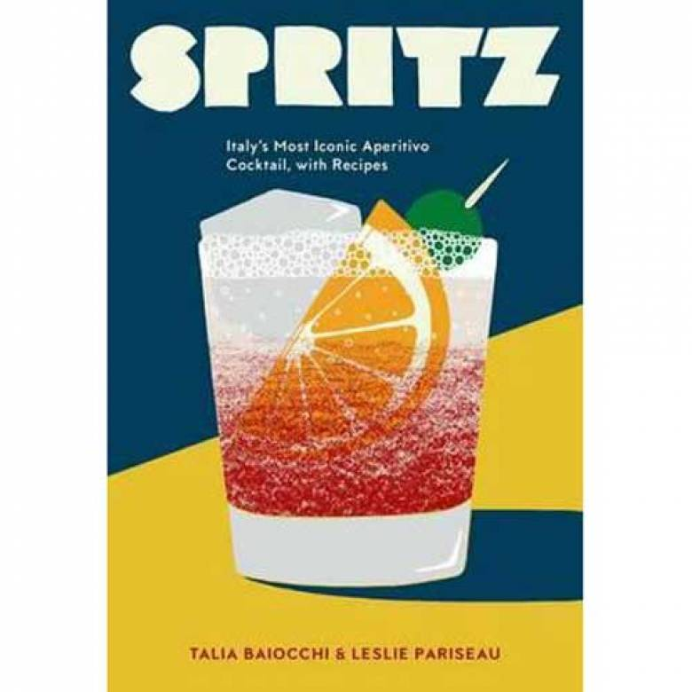 Spritz: Italy's Most Iconic Aperitif Cocktail Hardback Book