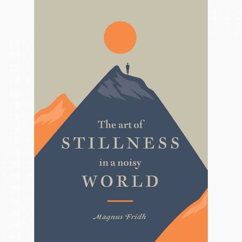 The Art Of Stillness In A Noisy World - Hardback Book