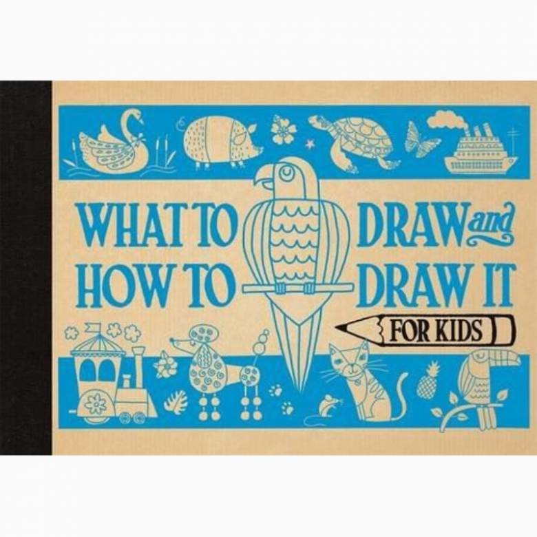What To Draw And How to Draw It For Kids - Hardback Book