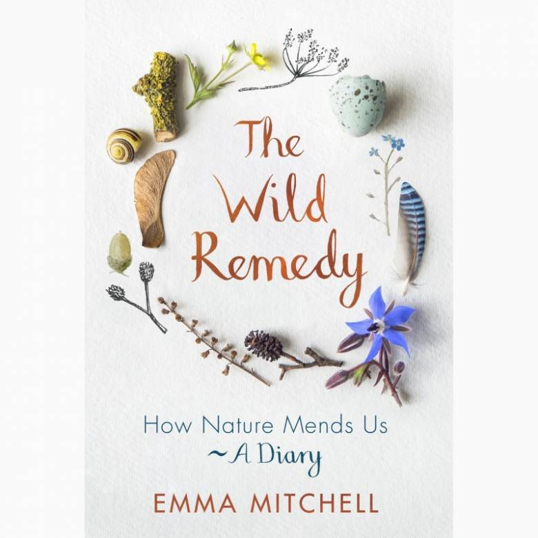 Wild Remedy: How Nature Mends Us - Hardback Book