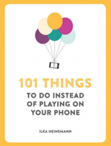 101 Things To Do Instead Of Playing On Your Phone Paperback Book