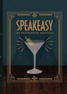 Speakeasy - 200 Underground Cocktails Hardback Book