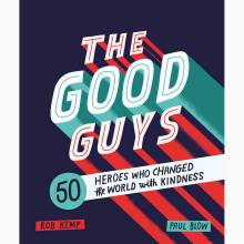 Good Guys: 50 Heroes Who Changed The World With Kindness