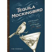 Tequila Mockingbird Cocktails With A Literary Twist Book