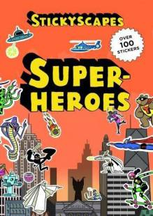 Superheroes: Stickyscapes Sticker Book